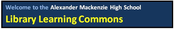 Welcome to the Alexander Mackenzie High School Virtual Libary Learning Commons